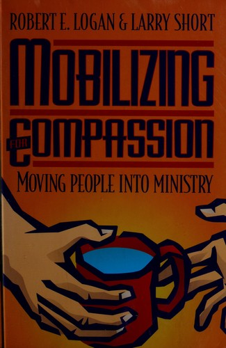 Mobilizing for compassion by Robert E. Logan