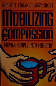Cover of: Mobilizing for compassion by Robert E. Logan