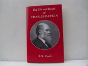 Cover of: The Life and Death of Charles Darwin by L. R. Croft