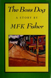 Cover of: The boss dog by M. F. K. Fisher