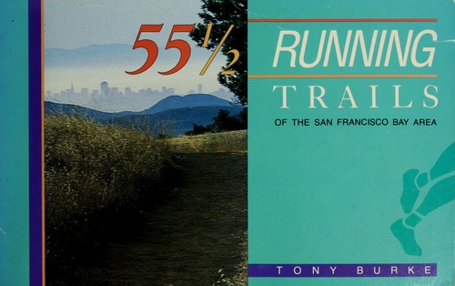 55 1/2 running trails of the San Francisco Bay Area by Tony Burke