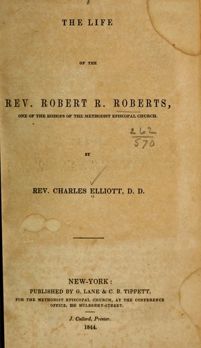 The life of the Rev. Robert R. Roberts, one of the bishops of the Methodist Episcopal church by Charles Elliot