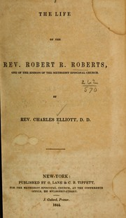 Cover of: The life of the Rev. Robert R. Roberts, one of the bishops of the Methodist Episcopal church by Charles Elliot