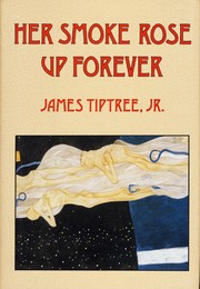 Cover of: Her Smoke Rose Up Forever | James Tiptree Jr.