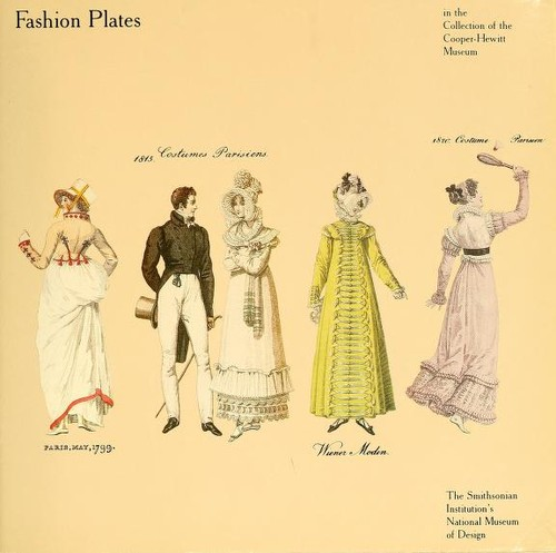 Fashion plates in the collection of the Cooper-Hewitt Museum, the Smithsonian Institutions's National Museum of Design by Cooper-Hewitt Museum.