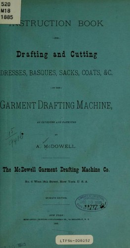 Instruction book for drafting and cutting dresses, basques, sacks, coats, etc by A. McDowell