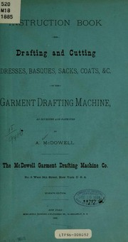 Cover of: Instruction book for drafting and cutting dresses, basques, sacks, coats, etc | A. McDowell