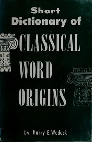 Cover of: Short dictionary of classical word origins | Harry Ezekiel Wedeck