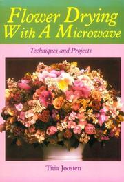 Cover of: Flower drying with a microwave by Titia Joosten