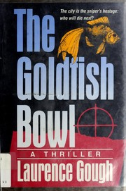 Cover of: The goldfish bowl | Laurence Gough