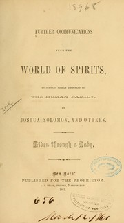 Cover of: Further communications from the world of spirits, on subjects highly important to the human family | Joshua (Biblical figure) (Spirit)