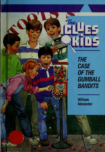 The case of the gumball bandits by Alexander, William