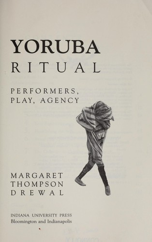 Yoruba Ritual: Performers, Play, Agency by Margaret T. Drewal