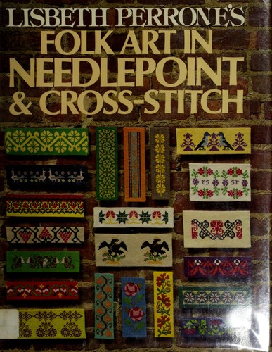 Lisbeth Perrone's Folk art in needlepoint and cross-stitch by Lisbeth Perrone