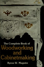 Cover of: The complete book of woodworking and cabinetmaking | Byron W. Maguire
