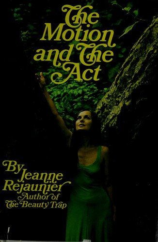 The motion and the act by Jeanne Rejaunier