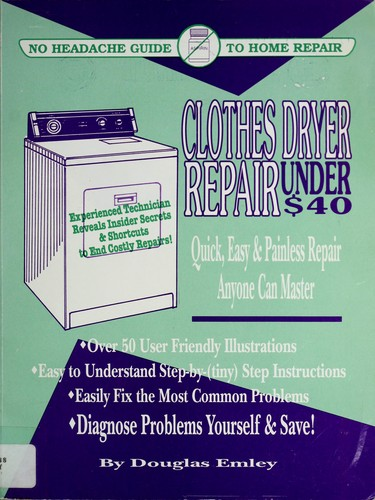 Clothes Dryer Repair Under $40 by Douglas Emley