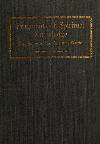 Fragments of spiritual knowledge pertaining to the spiritual world by