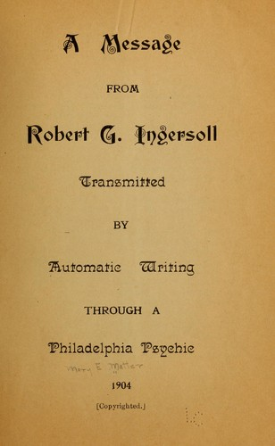 A message from Robert G. Ingersoll by Mary E.] [from old catalog Matter
