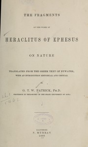 Cover of: The fragments of the work of Heraclitus of Ephesus on nature; translated from the Greek text of Bywater, with an introduction historical and critical, by G. T. W. Patrick by Heraclitus of Ephesus.