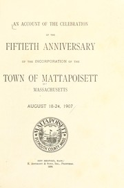 Cover of: An account of the celebration of the fiftieth anniversary of the incorporation of the town of Mattapoisett, Massachusetts by Mattapoisett (Mass. : Town)