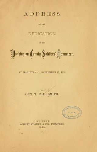 Address at the dedication of the Washington County Soldiers' Monument, at Marietta, Ohio, September 17, 1875 by Thomas Church Haskell Smith