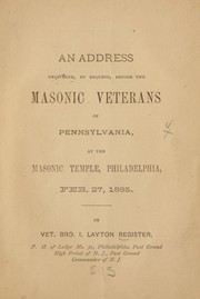 Cover of: An address delivered, by request, before the Masonic Veterans of Pennsylvania, at the Masonic Temple, Philadelphia, Feb. 27, 1885 by I. Layton Register