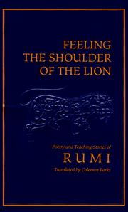 Cover of: Feeling the Shoulder of the Lion | Rumi (Jalāl ad-Dīn Muḥammad Balkhī)