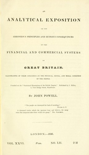 An analytical exposition of the erroneous principles and ruinous consequences of the financial and commercial systems of Great Britain by John Powell