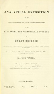 Cover of: An analytical exposition of the erroneous principles and ruinous consequences of the financial and commercial systems of Great Britain | John Powell