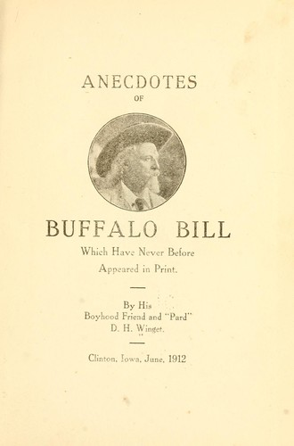 Anecdotes of Buffalo Bill which have never before appeared in print by D. H. Winget