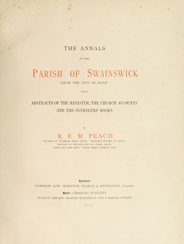 The annals of the parish of Swainswick (near the city of Bath) by R. E. M. Peach