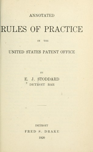 Annotated rules of practice in the United States Patent office by E. J. Stoddard