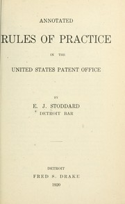 Cover of: Annotated rules of practice in the United States Patent office | E. J. Stoddard