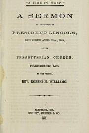 "Cover of: ""A time to weep."" A sermon on the death of President Lincoln, delivered April 29th, [read 19th] 1865, in the Presbyterian church, Frederick, Md 