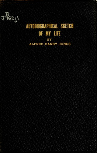 An autobiographical sketch of my life by Alfred Hanby Jones