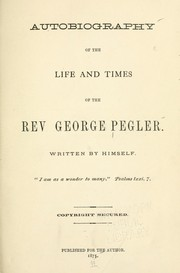Cover of: Autobiography of the life and times of the Rev. George Pegler | George Pegler
