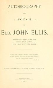 Cover of: Autobiography and poems of Eld. John Ellis, traveling minister of the Lord Jesus Christ for over sixty-one years | Ellis, John of Springfield, Ohio.