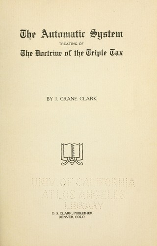 The automatic system, treating of the doctrine of the triple tax by Ira Crane Clark