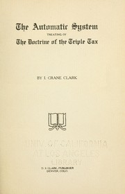 Cover of: The automatic system, treating of the doctrine of the triple tax | Ira Crane Clark