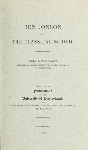 Ben Jonson and the classical school by Felix Emmanuel Schelling