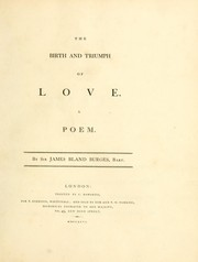 Cover of: The birth and triumph of love by Burges, James Bland Sir
