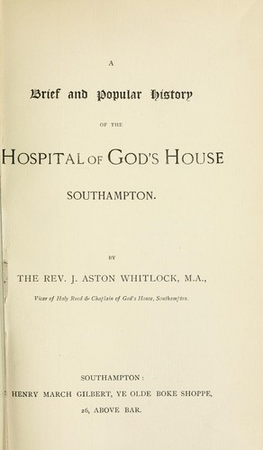 A brief and popular history of the Hospital of God's House, Southampton by John Aston Whitlock