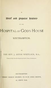 Cover of: A brief and popular history of the Hospital of God's House, Southampton | John Aston Whitlock