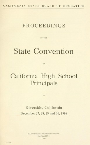 Proceedings of the State Convention of California High School Principals at Riverside California, December 27, 28, 29 and 30, 1916 by State Convention of California High School Principals