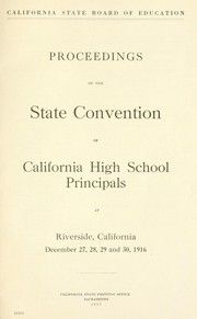 Cover of: Proceedings of the State Convention of California High School Principals at Riverside California, December 27, 28, 29 and 30, 1916 by State Convention of California High School Principals