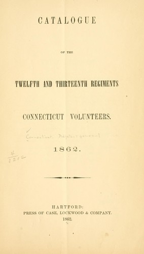 Catalogue of the Twelfth and Thirteenth regiments Connecticut volunteers by Connecticut. Adjutant-general's office