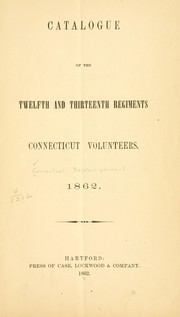 Cover of: Catalogue of the Twelfth and Thirteenth regiments Connecticut volunteers | Connecticut. Adjutant-general's office