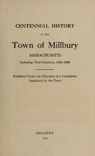 Centennial history of the town of Millbury, Massachusetts by Millbury, Massachusetts.