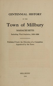 Cover of: Centennial history of the town of Millbury, Massachusetts | Millbury, Massachusetts.